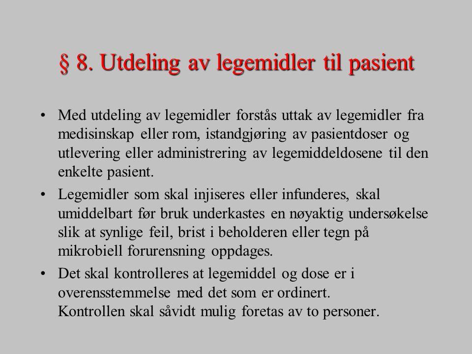 § 8. Utdeling av legemidler til pasient Med utdeling av legemidler forstås uttak av legemidler fra medisinskap eller rom, istandgjøring av pasientdose