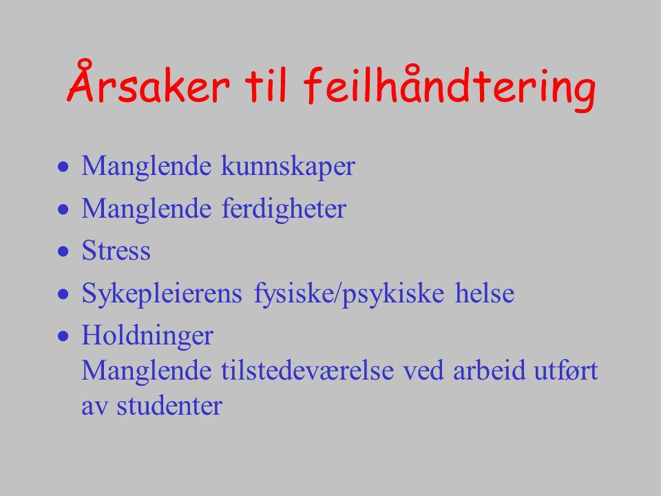 Årsaker til feilhåndtering  Manglende kunnskaper  Manglende ferdigheter  Stress  Sykepleierens fysiske/psykiske helse  Holdninger Manglende tilst