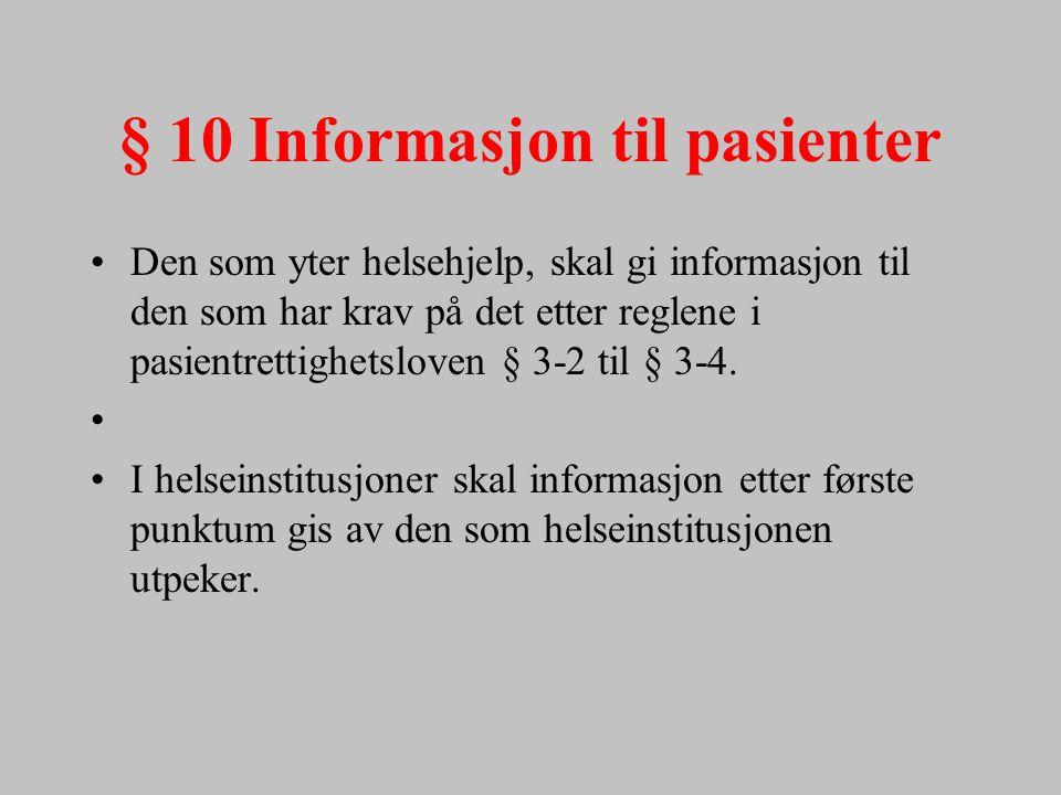 § 10 Informasjon til pasienter Den som yter helsehjelp, skal gi informasjon til den som har krav på det etter reglene i pasientrettighetsloven § 3-2 t