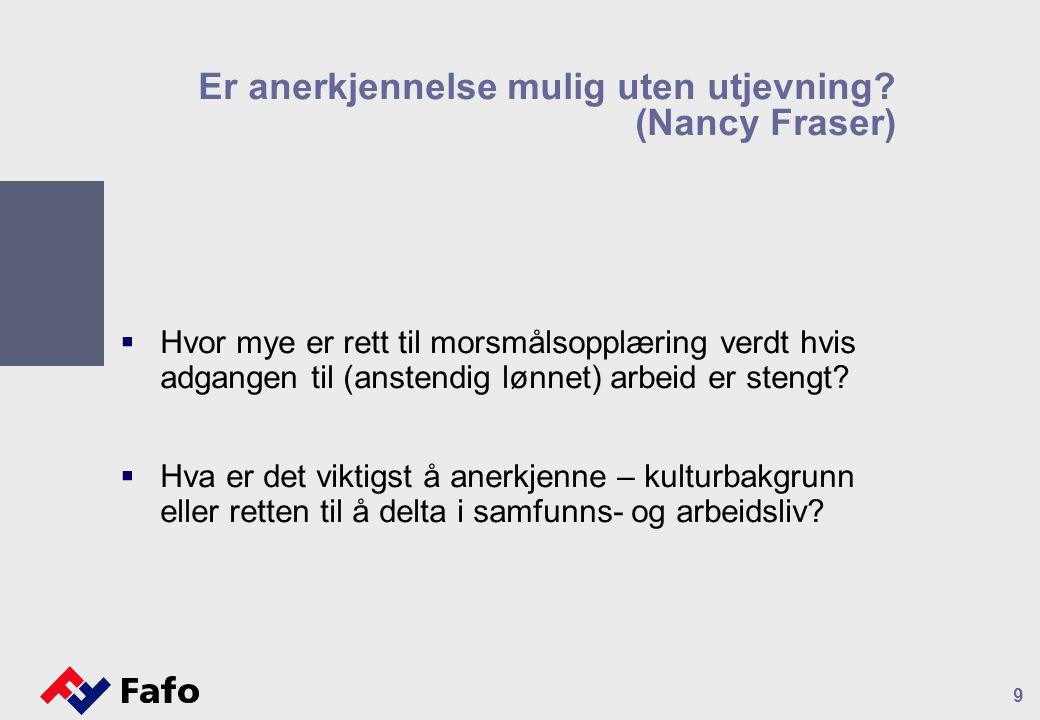 Er anerkjennelse mulig uten utjevning? (Nancy Fraser)  Hvor mye er rett til morsmålsopplæring verdt hvis adgangen til (anstendig lønnet) arbeid er st