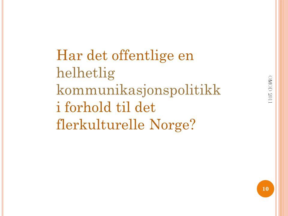 Har det offentlige en helhetlig kommunikasjonspolitikk i forhold til det flerkulturelle Norge? OMOD 2011 10