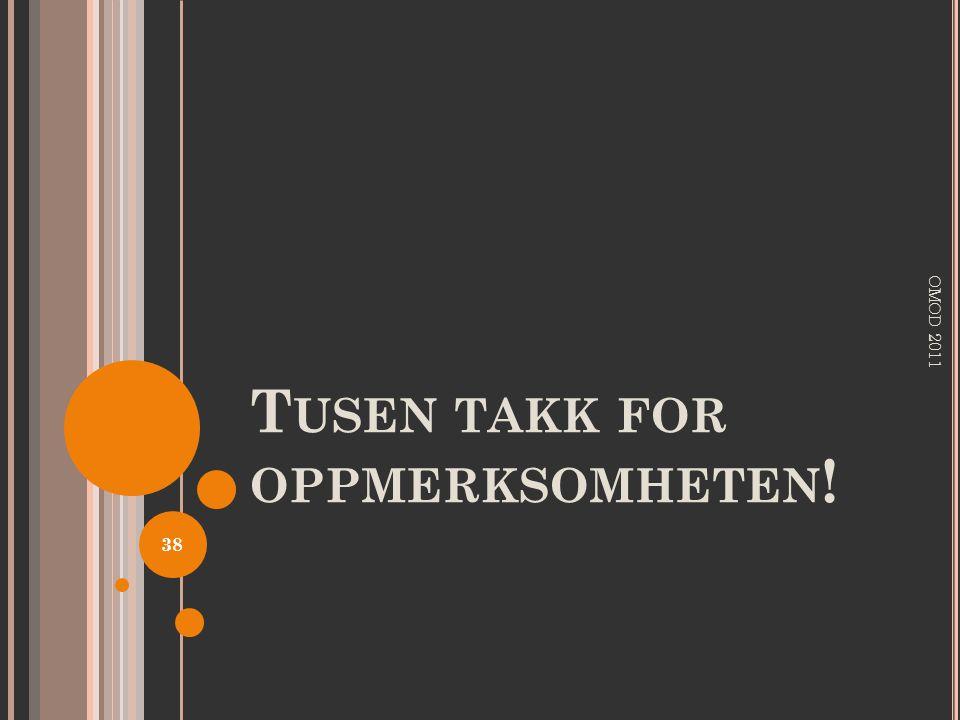 T USEN TAKK FOR OPPMERKSOMHETEN ! OMOD 2011 38