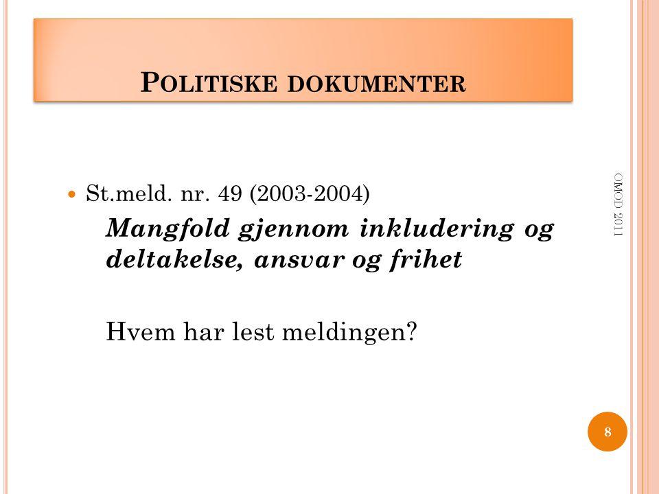 P OLITISKE DOKUMENTER St.meld. nr. 49 (2003-2004) Mangfold gjennom inkludering og deltakelse, ansvar og frihet Hvem har lest meldingen? 8 OMOD 2011