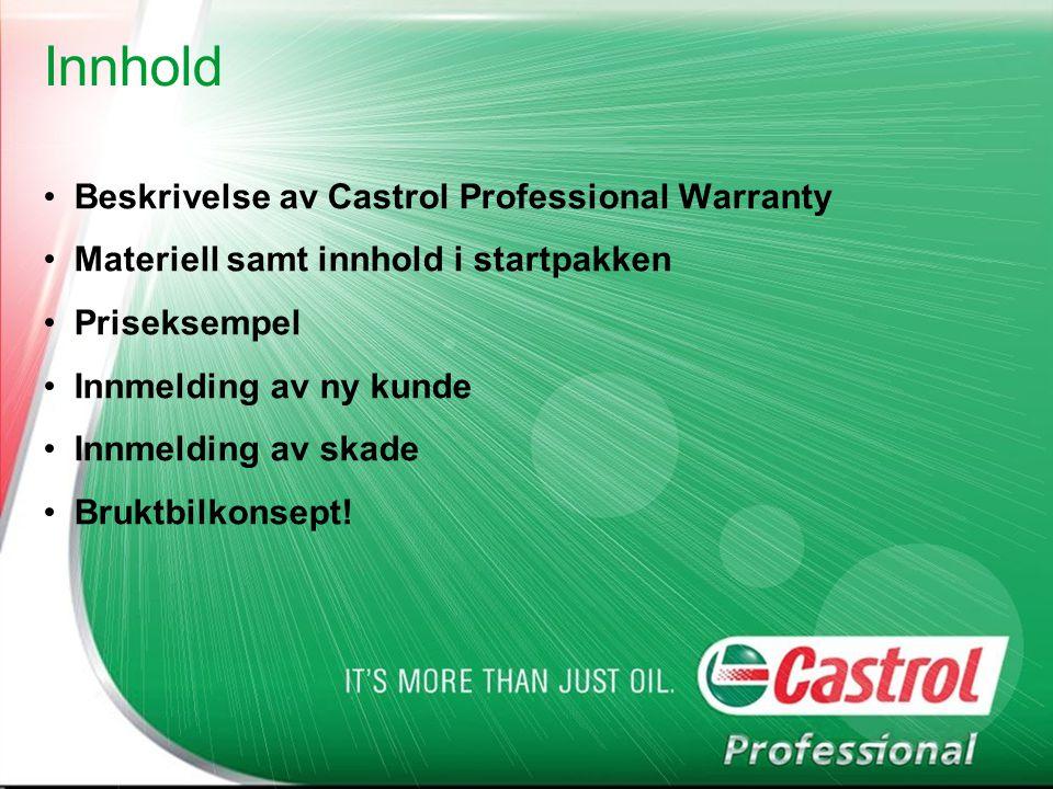Innhold Beskrivelse av Castrol Professional Warranty Materiell samt innhold i startpakken Priseksempel Innmelding av ny kunde Innmelding av skade Bruktbilkonsept!