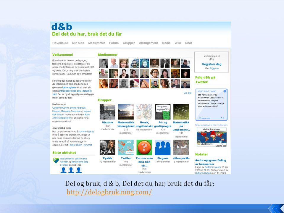 Del og bruk, d & b, Del det du har, bruk det du får: http://delogbruk.ning.com/http://delogbruk.ning.com/