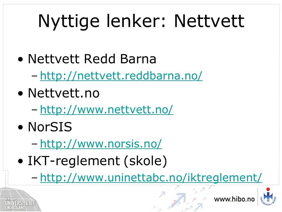 Nyttige lenker: Nettvett Nettvett Redd Barna –http://nettvett.reddbarna.no/http://nettvett.reddbarna.no/ Nettvett.no –http://www.nettvett.no/http://ww