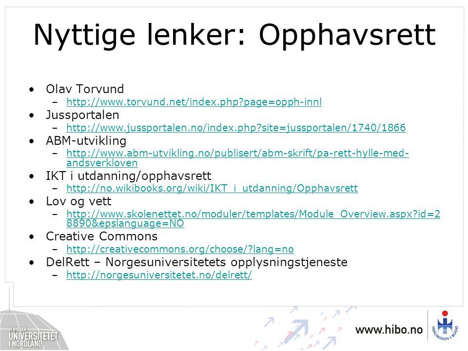 Nyttige lenker: Opphavsrett Olav Torvund –http://www.torvund.net/index.php?page=opph-innlhttp://www.torvund.net/index.php?page=opph-innl Jussportalen