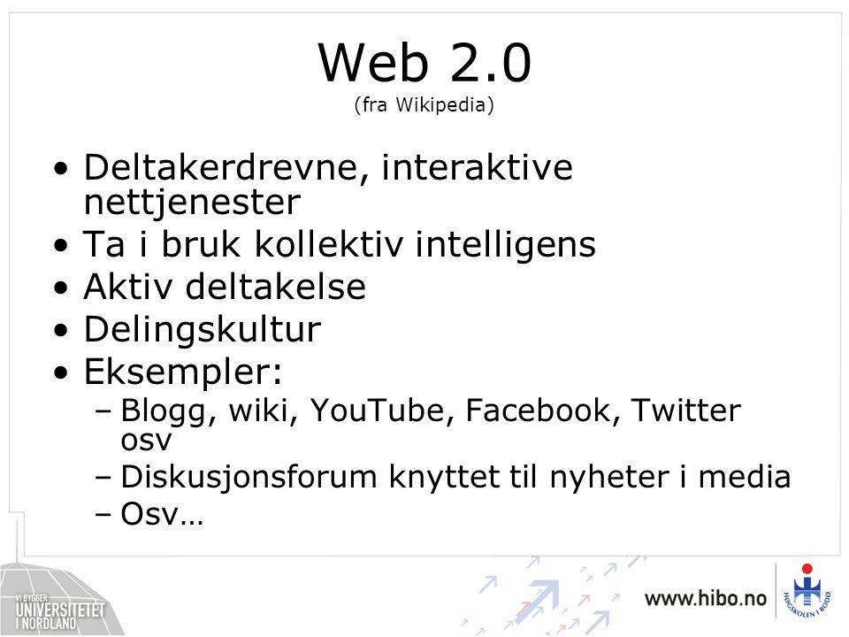 Web 2.0 (fra Wikipedia) Deltakerdrevne, interaktive nettjenester Ta i bruk kollektiv intelligens Aktiv deltakelse Delingskultur Eksempler: –Blogg, wik
