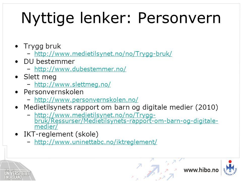 Nyttige lenker: Personvern Trygg bruk –http://www.medietilsynet.no/no/Trygg-bruk/http://www.medietilsynet.no/no/Trygg-bruk/ DU bestemmer –http://www.d
