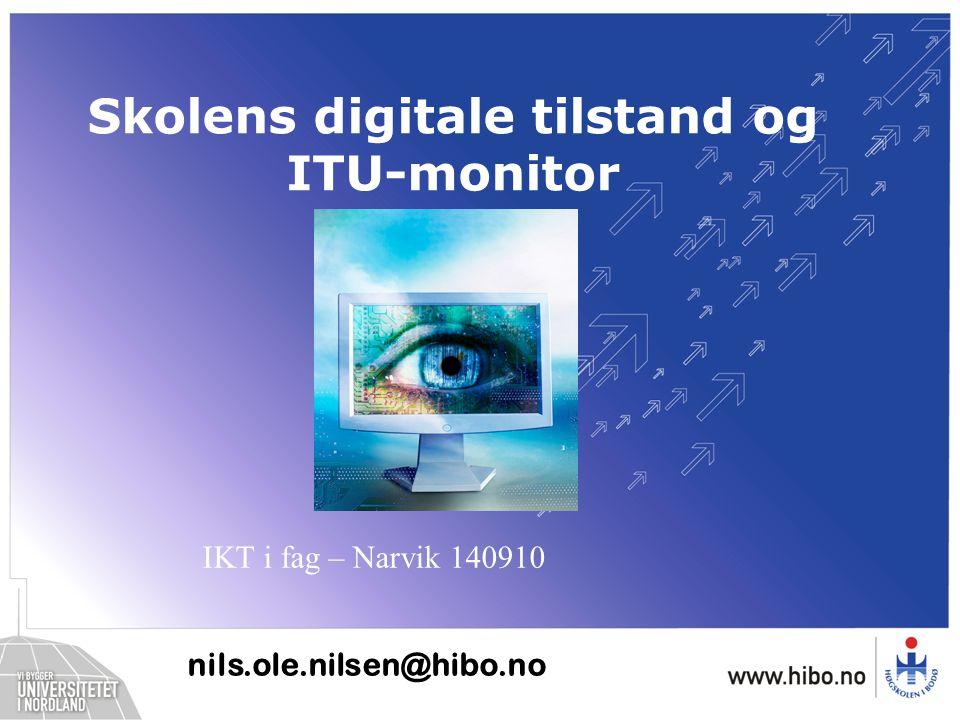 Skolens digitale tilstand og ITU-monitor nils.ole.nilsen@hibo.no IKT i fag – Narvik 140910