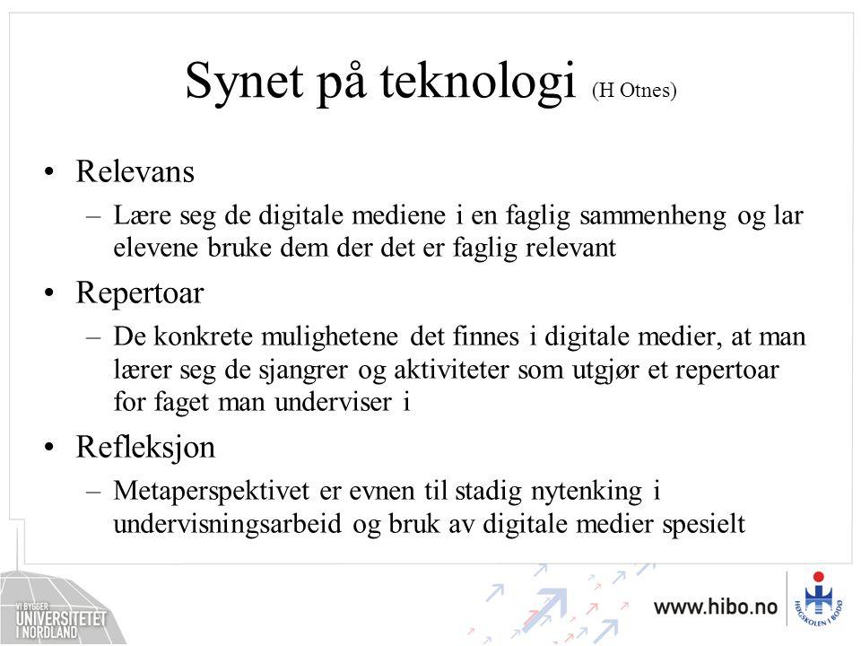 Synet på teknologi (H Otnes) Relevans –Lære seg de digitale mediene i en faglig sammenheng og lar elevene bruke dem der det er faglig relevant Reperto
