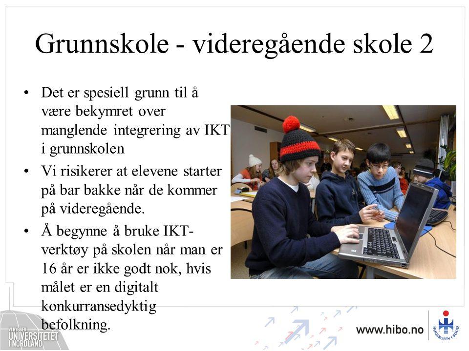 Grunnskole - videregående skole 2 Det er spesiell grunn til å være bekymret over manglende integrering av IKT i grunnskolen Vi risikerer at elevene st