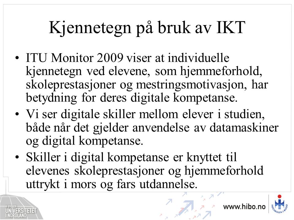 Kjennetegn på bruk av IKT ITU Monitor 2009 viser at individuelle kjennetegn ved elevene, som hjemmeforhold, skoleprestasjoner og mestringsmotivasjon,