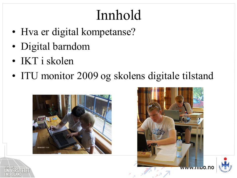 Innhold Hva er digital kompetanse? Digital barndom IKT i skolen ITU monitor 2009 og skolens digitale tilstand