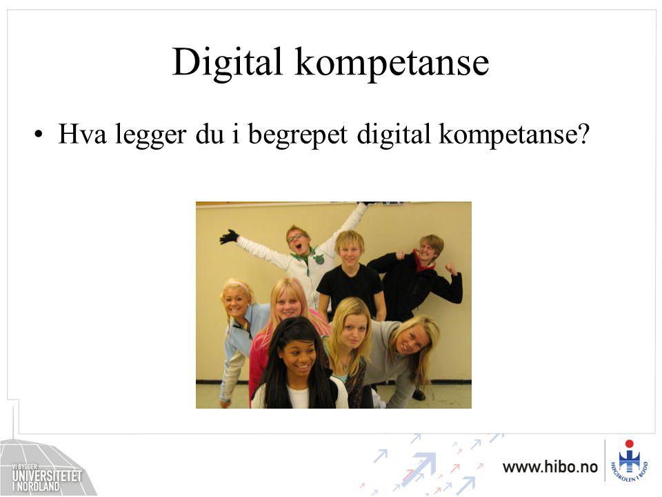 Digital kompetanse Hva legger du i begrepet digital kompetanse?