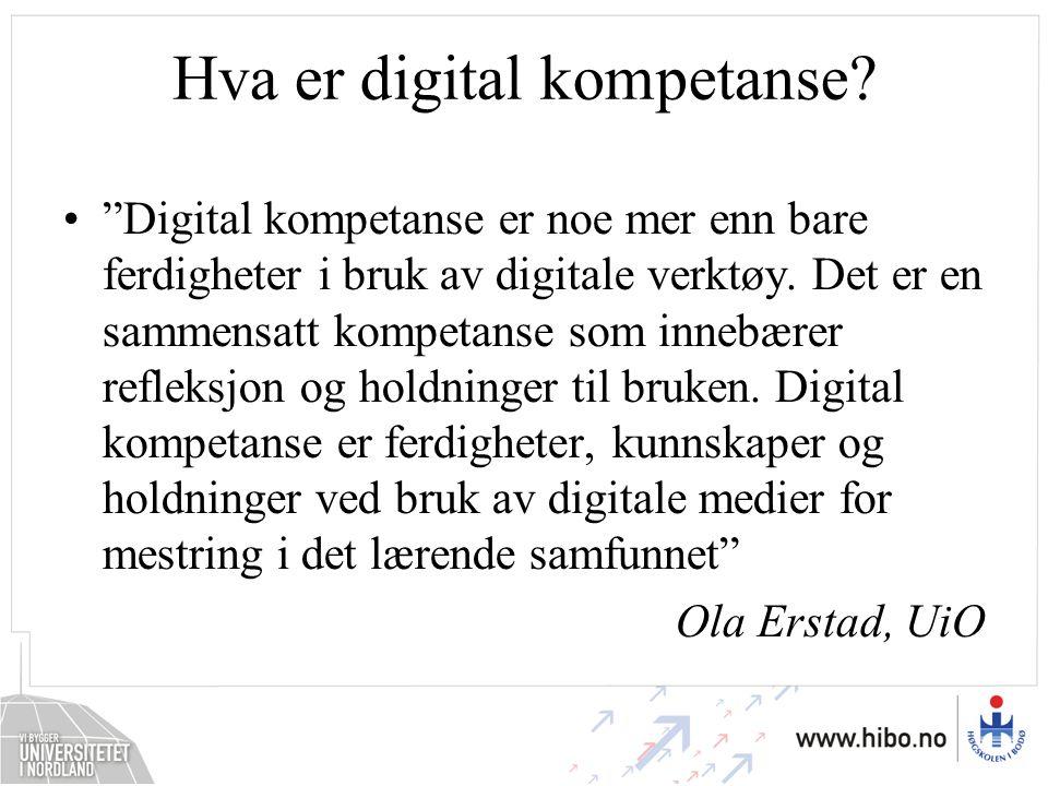 """Hva er digital kompetanse? """"Digital kompetanse er noe mer enn bare ferdigheter i bruk av digitale verktøy. Det er en sammensatt kompetanse som innebær"""