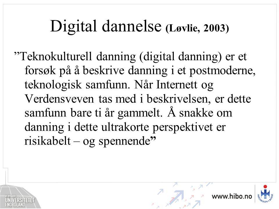"""Digital dannelse (Løvlie, 2003) """"Teknokulturell danning (digital danning) er et forsøk på å beskrive danning i et postmoderne, teknologisk samfunn. Nå"""