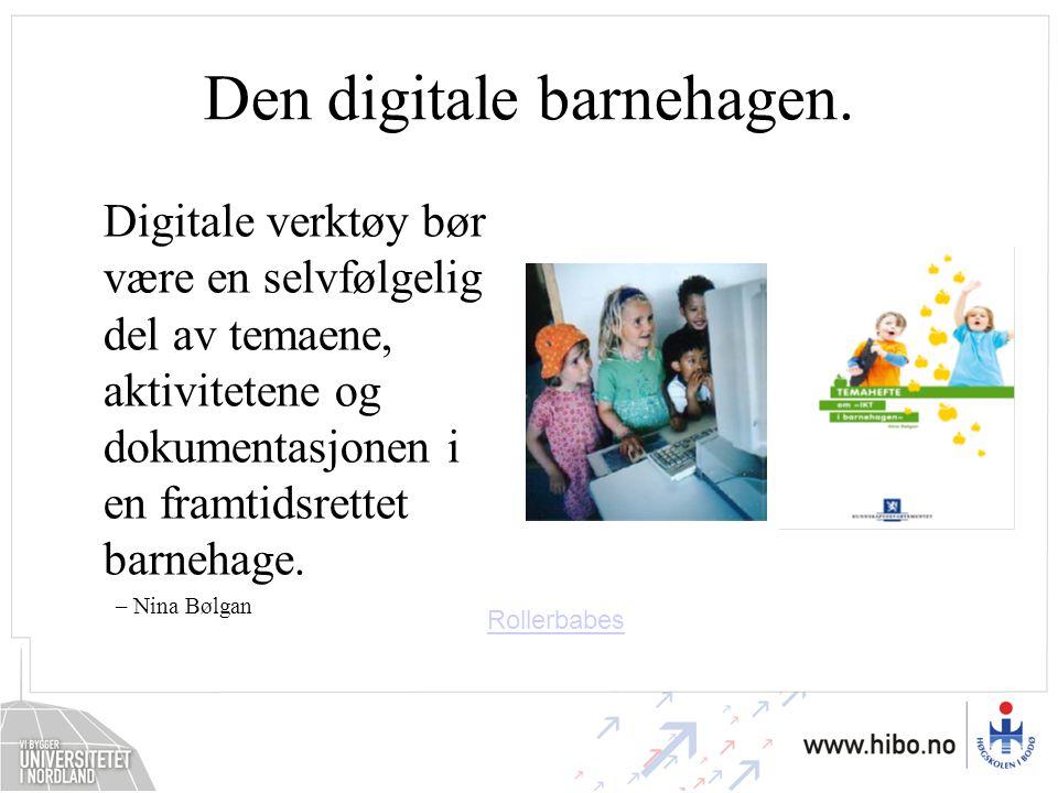 Den digitale barnehagen. Digitale verktøy bør være en selvfølgelig del av temaene, aktivitetene og dokumentasjonen i en framtidsrettet barnehage. – Ni