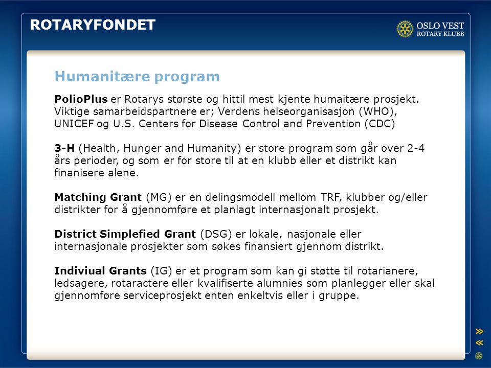 ROTARYFONDET Humanitære program PolioPlus er Rotarys største og hittil mest kjente humaitære prosjekt. Viktige samarbeidspartnere er; Verdens helseorg