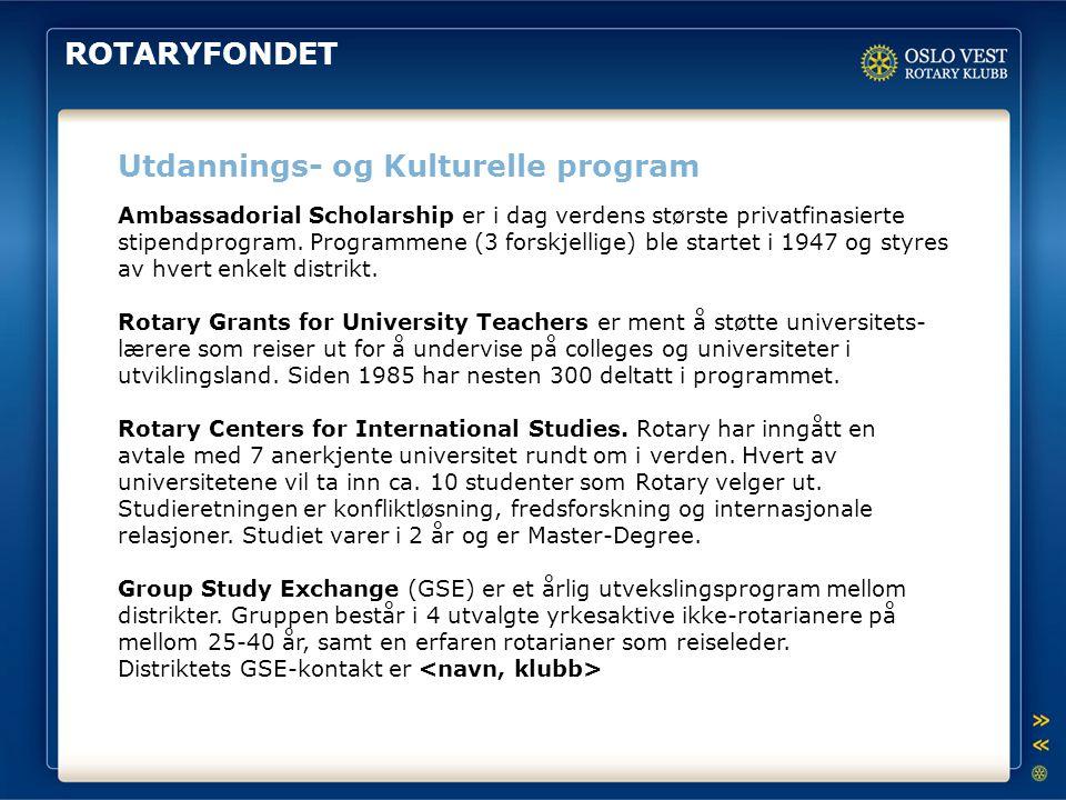 ROTARYFONDET Utdannings- og Kulturelle program Ambassadorial Scholarship er i dag verdens største privatfinasierte stipendprogram. Programmene (3 fors