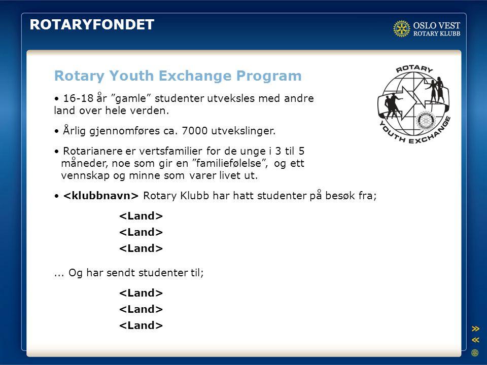 """ROTARYFONDET Rotary Youth Exchange Program 16-18 år """"gamle"""" studenter utveksles med andre land over hele verden. Årlig gjennomføres ca. 7000 utvekslin"""