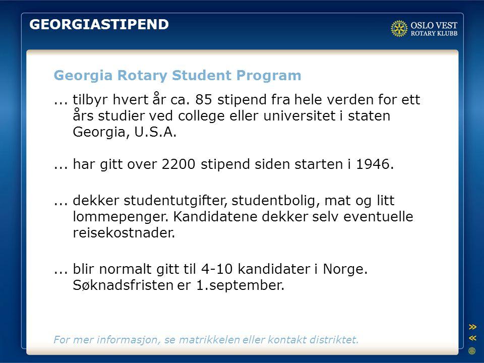 GEORGIASTIPEND Georgia Rotary Student Program... tilbyr hvert år ca. 85 stipend fra hele verden for ett års studier ved college eller universitet i st