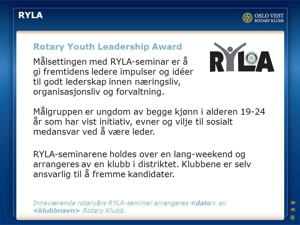 RYLA Rotary Youth Leadership Award Målsettingen med RYLA-seminar er å gi fremtidens ledere impulser og idéer til godt lederskap innen næringsliv, orga