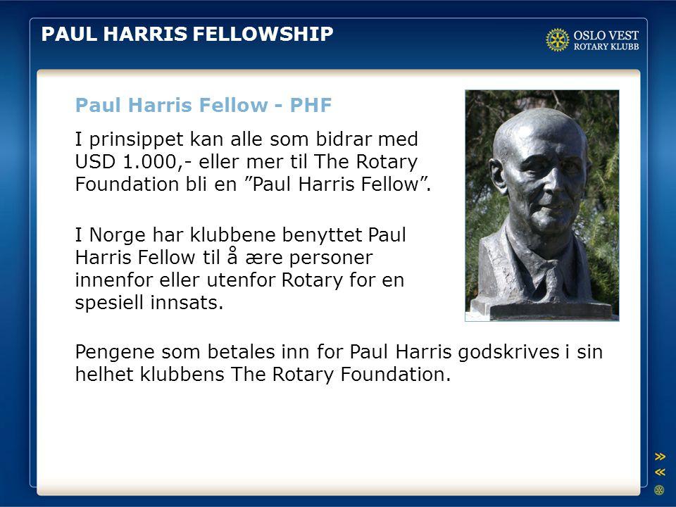 """PAUL HARRIS FELLOWSHIP Paul Harris Fellow - PHF I prinsippet kan alle som bidrar med USD 1.000,- eller mer til The Rotary Foundation bli en """"Paul Harr"""