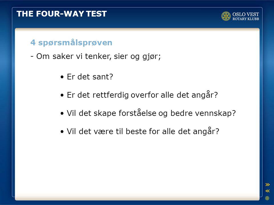 THE FOUR-WAY TEST 4 spørsmålsprøven - Om saker vi tenker, sier og gjør; Er det sant? Er det rettferdig overfor alle det angår? Vil det skape forståels