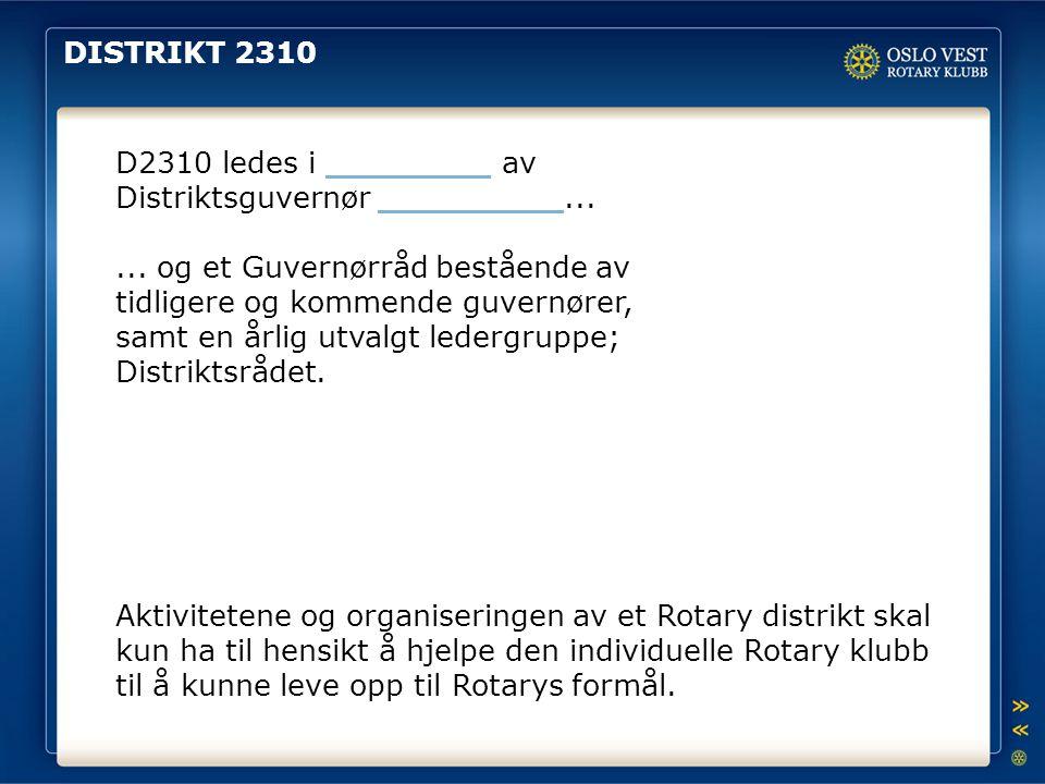 DISTRIKT 2310 D2310 ledes i ________ av Distriktsguvernør _________...... og et Guvernørråd bestående av tidligere og kommende guvernører, samt en årl