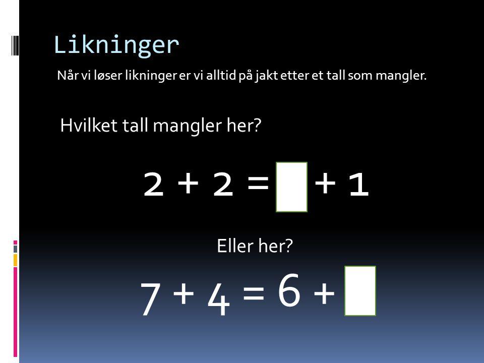 Når vi løser likninger er vi alltid på jakt etter et tall som mangler. Likninger 2 + 2 = 3 + 1 Eller her? 7 + 4 = 6 + 5 Hvilket tall mangler her?
