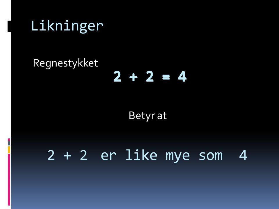 Regnestykket Likninger Betyr at 2 + 2 2 + 2 = 4 er like mye som4