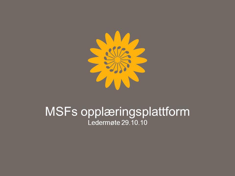 MSFs opplæringsplattform Ledermøte 29.10.10