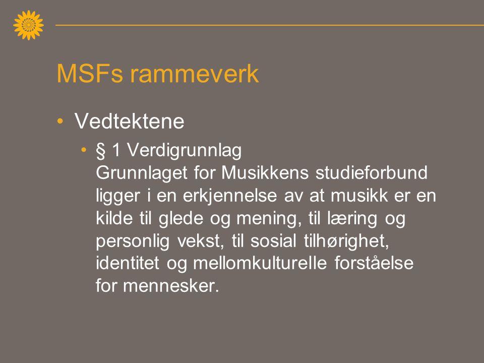 MSFs rammeverk Vedtektene § 1 Verdigrunnlag Grunnlaget for Musikkens studieforbund ligger i en erkjennelse av at musikk er en kilde til glede og mening, til læring og personlig vekst, til sosial tilhørighet, identitet og mellomkulturelle forståelse for mennesker.