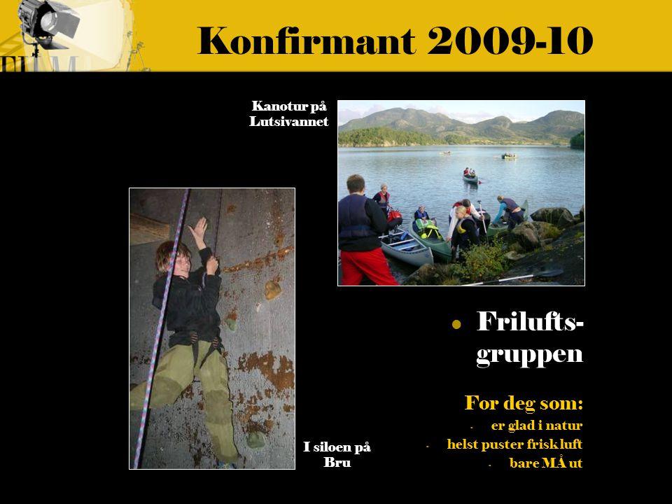 Konfirmant 2009-10 Frilufts- gruppen For deg som: - er glad i natur - helst puster frisk luft - bare MÅ ut Kanotur på Lutsivannet I siloen på Bru