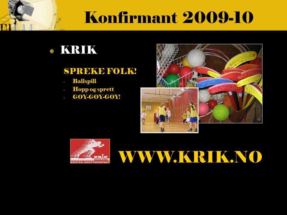 Konfirmant 2009-10 KRIK SPREKE FOLK! - Ballspill - Hopp og sprett - GØY-GØY-GØY! WWW.KRIK.NO