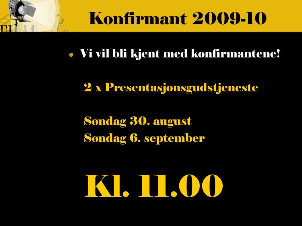 Konfirmant 2009-10 Vi vil bli kjent med konfirmantene.