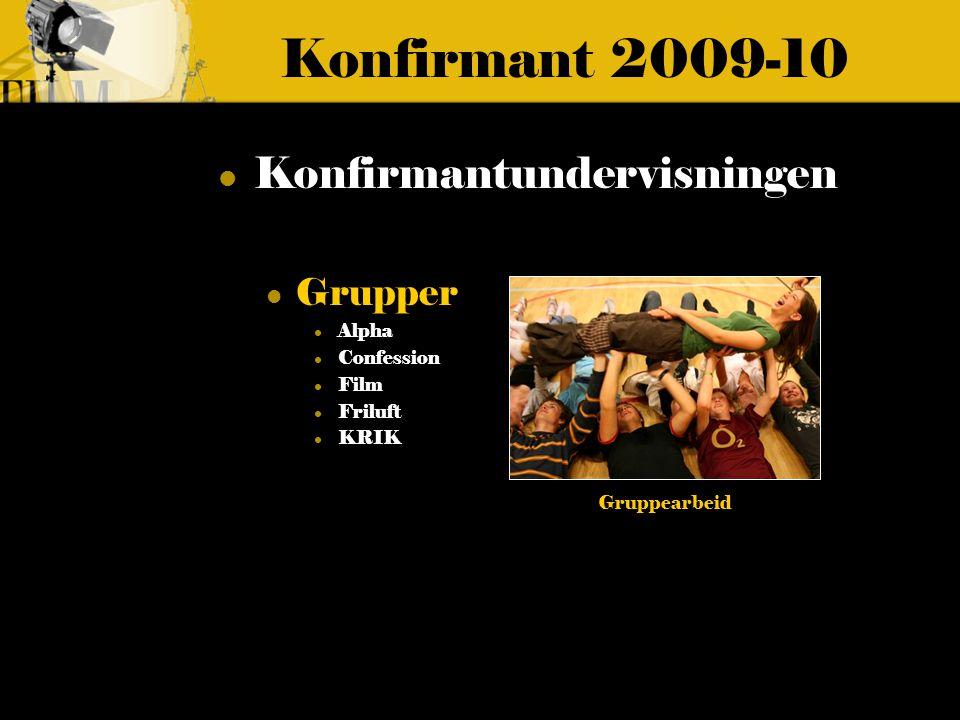 Konfirmant 2009-10 Konfirmantundervisningen Grupper Alpha Confession Film Friluft KRIK Gruppearbeid