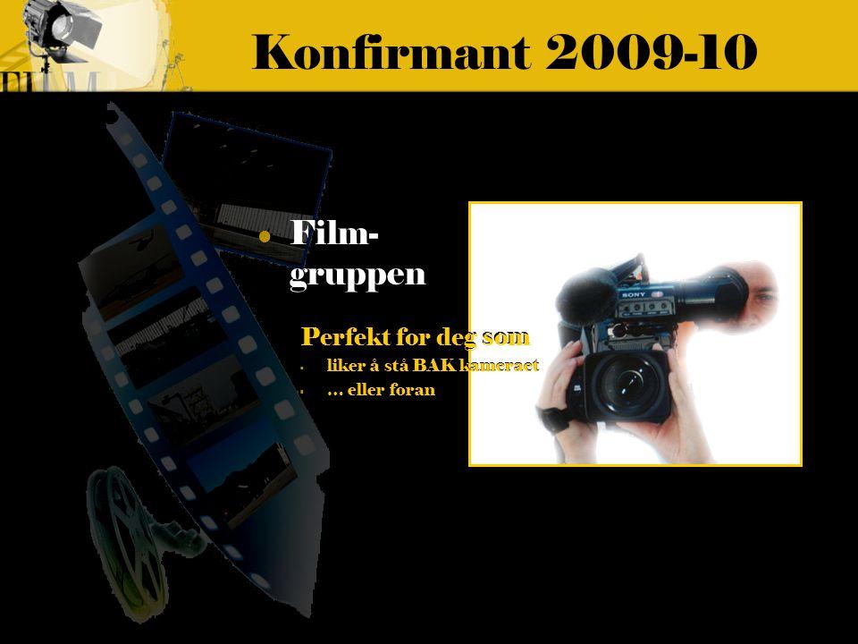 Konfirmant 2009-10 Perfekt for deg som - liker å stå BAK kameraet - … eller foran Film- gruppen Perfekt for deg som - liker å stå BAK kameraet - … eller foran