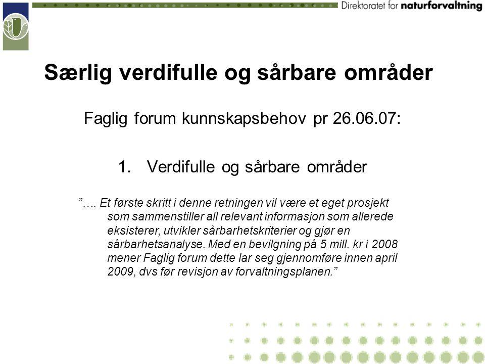 Faglig forum kunnskapsbehov pr 26.06.07: 1.Verdifulle og sårbare områder ….