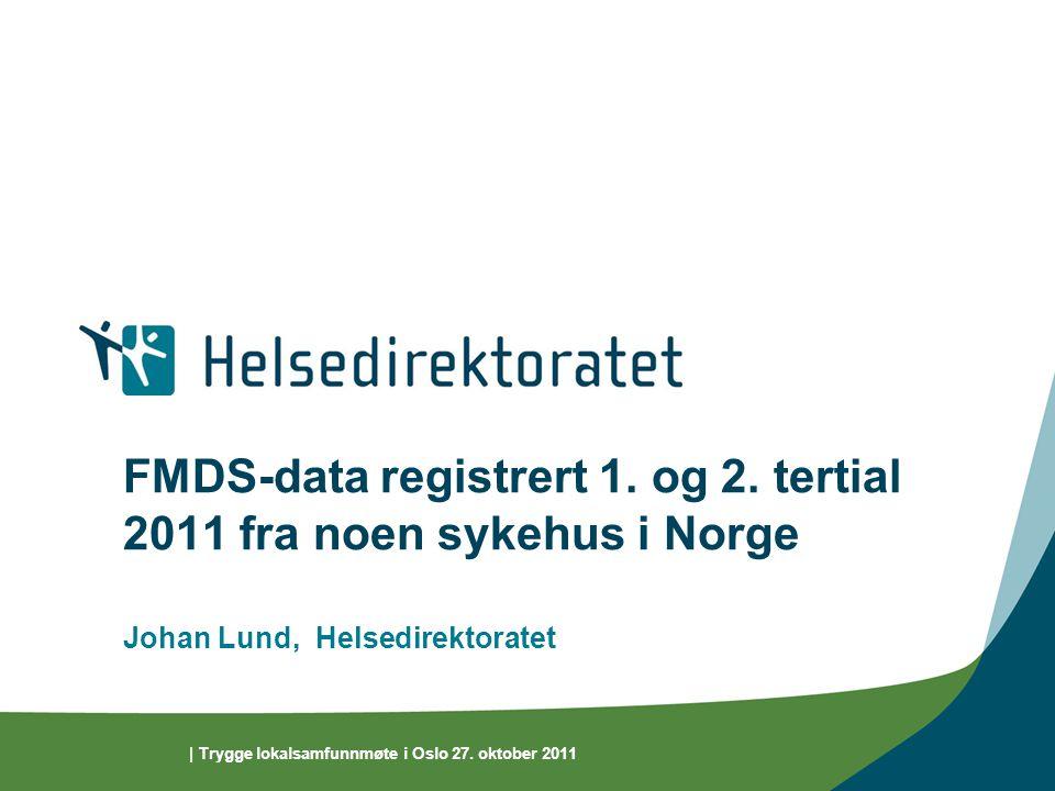 | Trygge lokalsamfunnmøte i Oslo 27. oktober 2011 FMDS-data registrert 1.