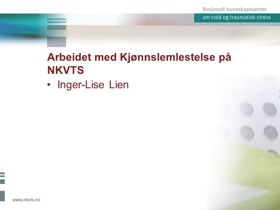 Arbeidet med Kjønnslemlestelse på NKVTS Inger-Lise Lien