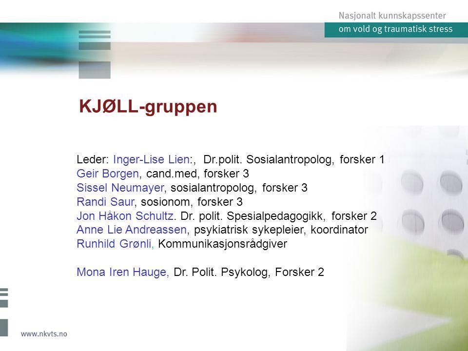 KJØLL-gruppen Leder: Inger-Lise Lien:, Dr.polit. Sosialantropolog, forsker 1 Geir Borgen, cand.med, forsker 3 Sissel Neumayer, sosialantropolog, forsk