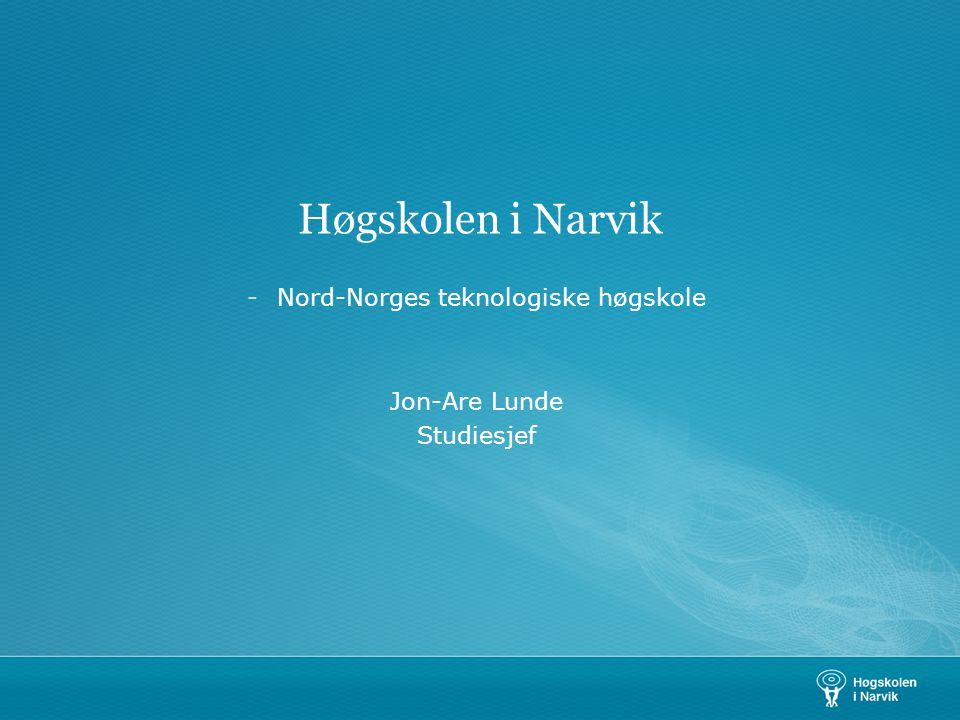 Høgskolen i Narvik -Nord-Norges teknologiske høgskole Jon-Are Lunde Studiesjef