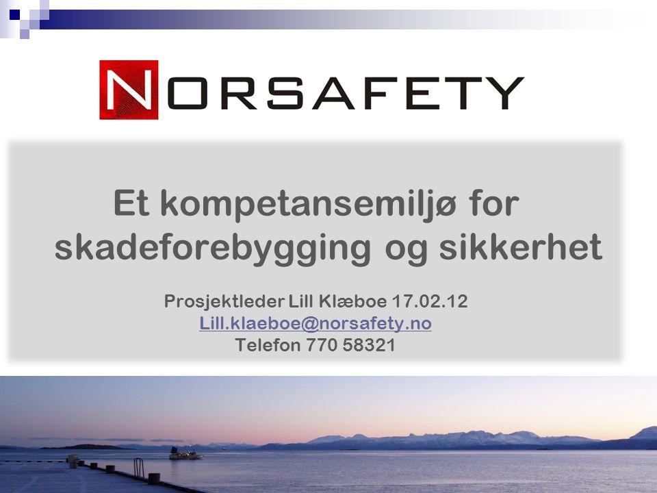 Et kompetansemiljø for skadeforebygging og sikkerhet Prosjektleder Lill Klæboe 17.02.12 Lill.klaeboe@norsafety.no Telefon 770 58321