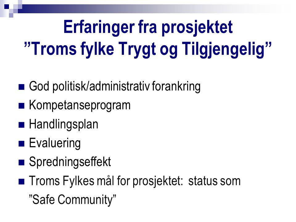 Erfaringer fra prosjektet Troms fylke Trygt og Tilgjengelig God politisk/administrativ forankring Kompetanseprogram Handlingsplan Evaluering Spredningseffekt Troms Fylkes mål for prosjektet: status som Safe Community