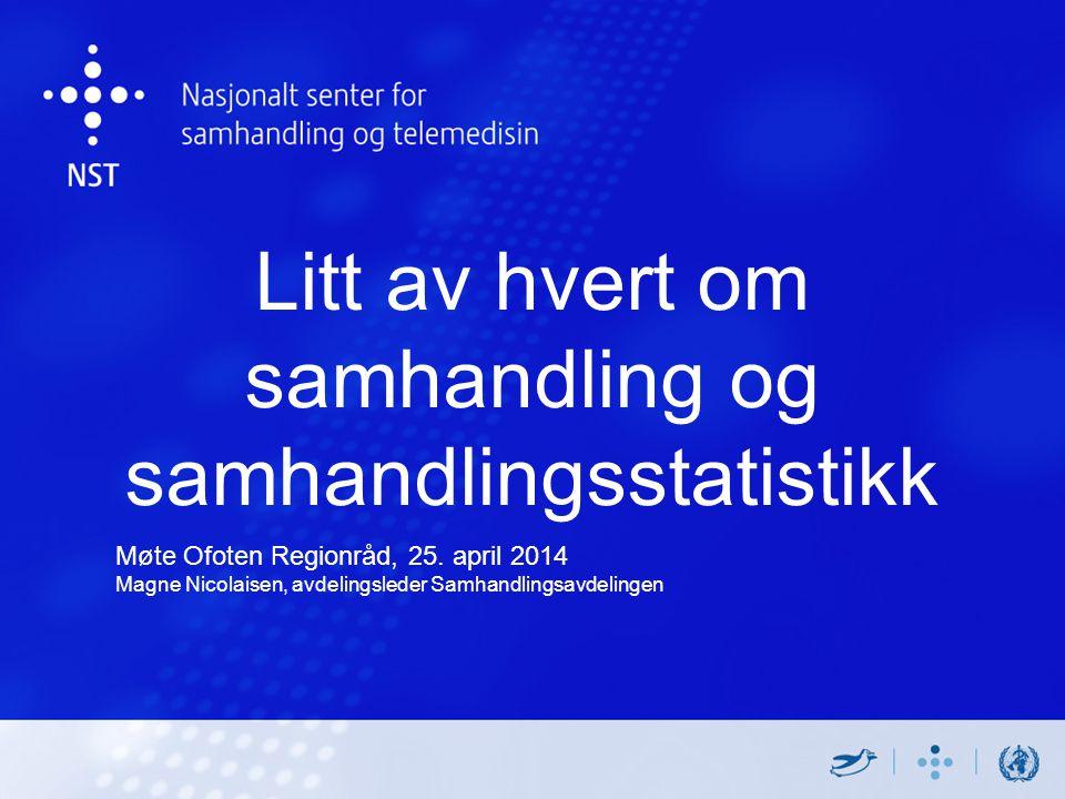 Litt av hvert om samhandling og samhandlingsstatistikk Møte Ofoten Regionråd, 25. april 2014 Magne Nicolaisen, avdelingsleder Samhandlingsavdelingen