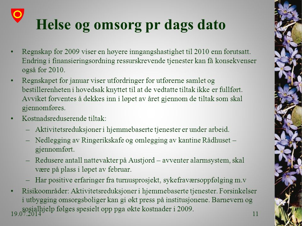 Helse og omsorg pr dags dato Regnskap for 2009 viser en høyere inngangshastighet til 2010 enn forutsatt.