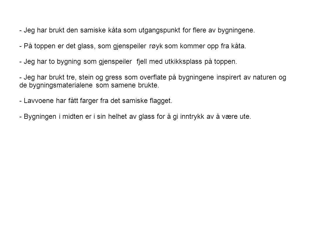 - Jeg har brukt den samiske kåta som utgangspunkt for flere av bygningene.