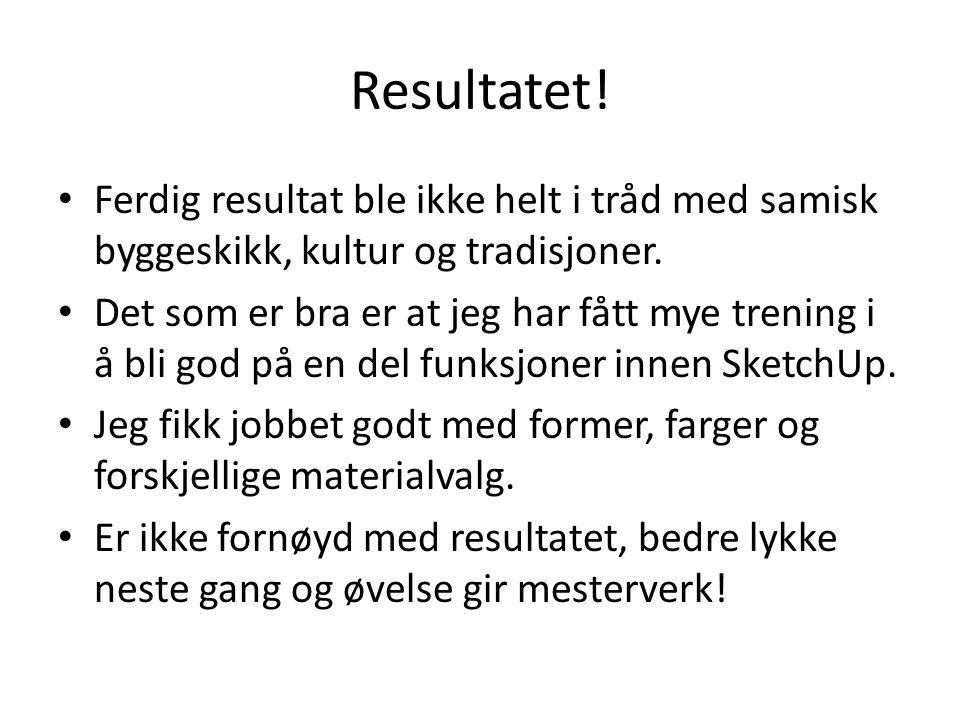 Resultatet. Ferdig resultat ble ikke helt i tråd med samisk byggeskikk, kultur og tradisjoner.